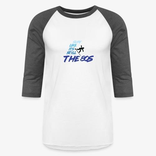 Still the 80s - Unisex Baseball T-Shirt