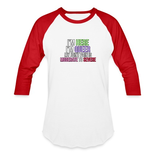 I'm Here, I'm Queer, my joint paint is moderate... - Baseball T-Shirt