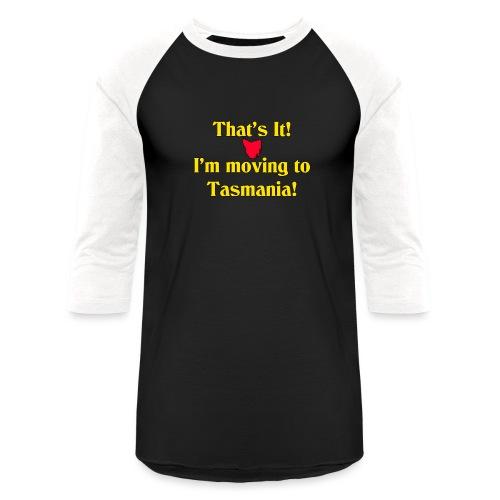 I'm moving to Tasmania - Baseball T-Shirt