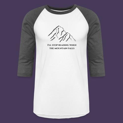 I'll stop reading when the mountain falls - Unisex Baseball T-Shirt