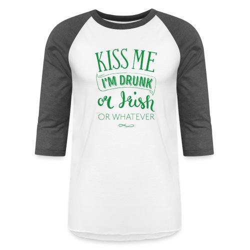 Kiss Me. I'm Drunk. Or Irish. Or Whatever - Baseball T-Shirt