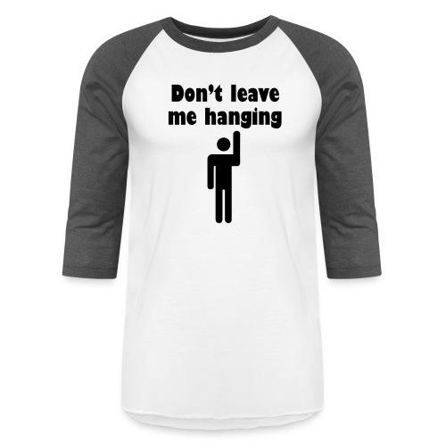 Don't Leave Me Hanging Shirt - Unisex Baseball T-Shirt