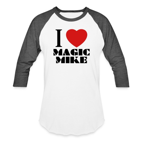I Love Magic Mike T-Shirt - Baseball T-Shirt