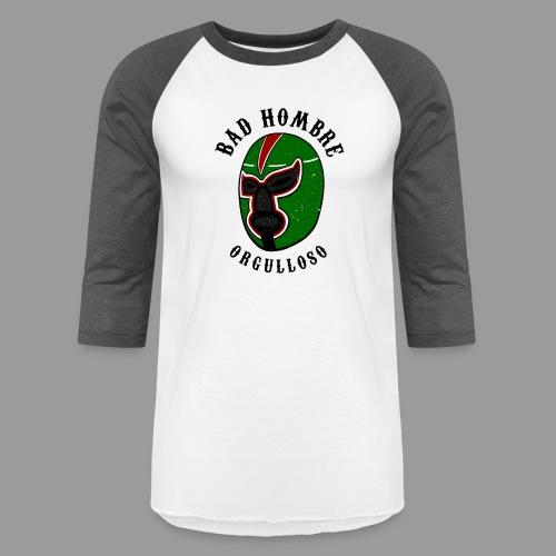 Proud Bad Hombre (Bad Hombre Orgulloso) - Baseball T-Shirt