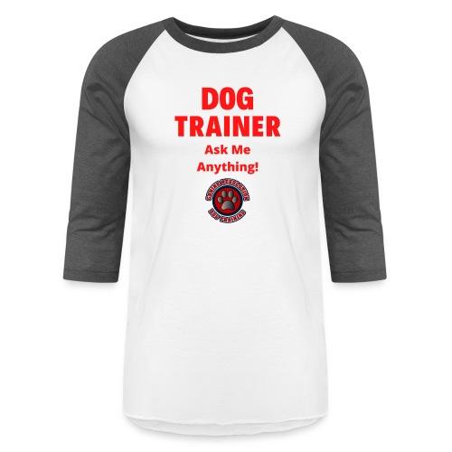 Dog Trainer Ask Me Anything - Unisex Baseball T-Shirt