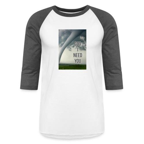 God I Need You - Baseball T-Shirt