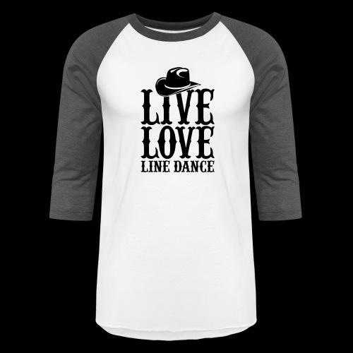 Live Love Line Dancing - Baseball T-Shirt