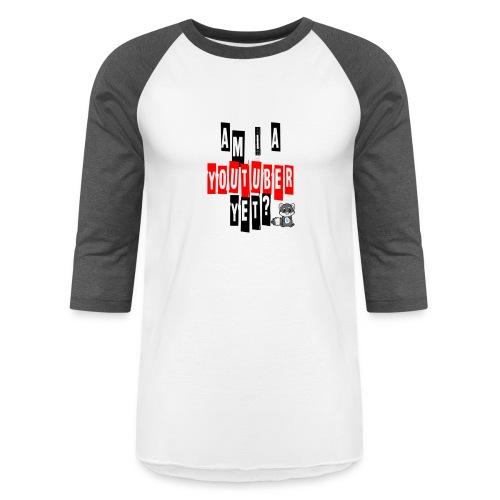 Am I A Youtuber Yet? - Baseball T-Shirt