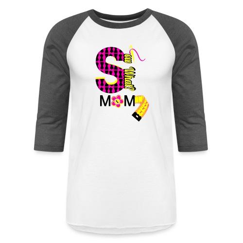 Sew What Mom - Unisex Baseball T-Shirt