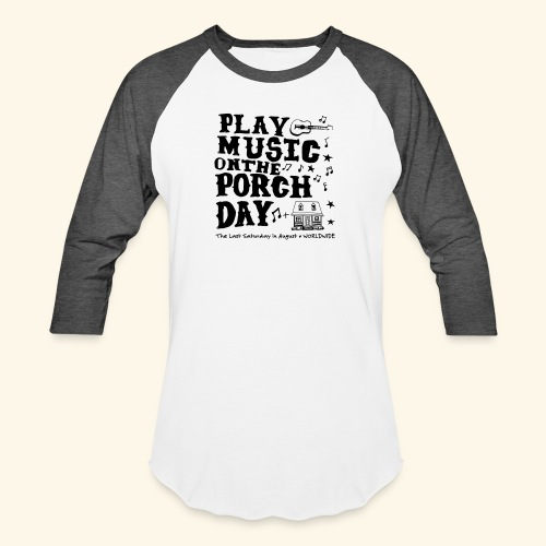 PLAY MUSIC ON THE PORCH DAY - Unisex Baseball T-Shirt