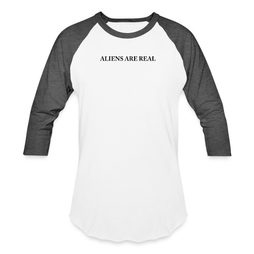 Aliens are Real - Baseball T-Shirt