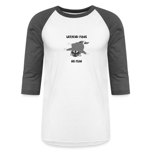 Weekend Plans = No Plans - Unisex Baseball T-Shirt