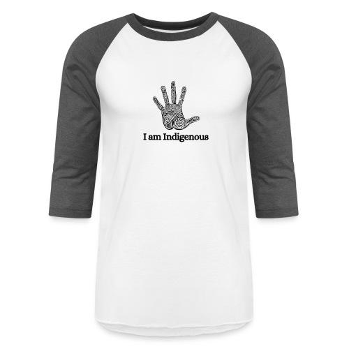 I am Indigenous - Unisex Baseball T-Shirt