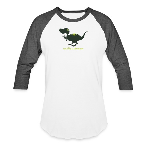 Eat Like A Dinosaur - Unisex Baseball T-Shirt