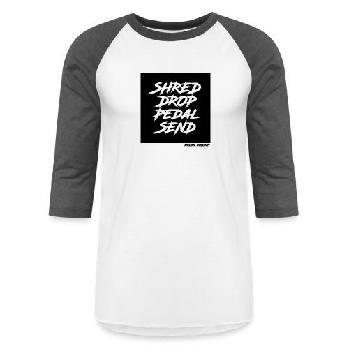 Shred, Drop, Pedal, Send. - Unisex Baseball T-Shirt