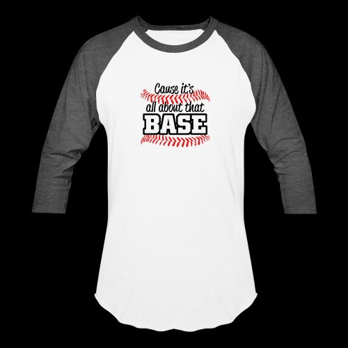 all about that base - Baseball T-Shirt