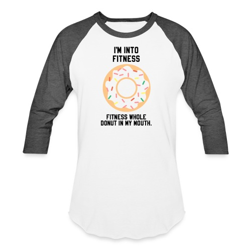 Im into fitness whole donut in my mouth - Baseball T-Shirt