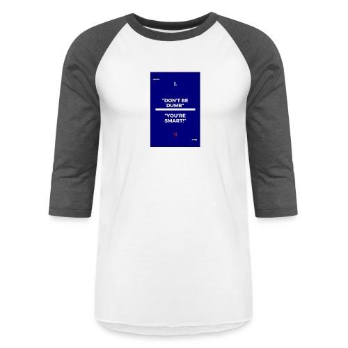 -Don-t_be_dumb----You---re_smart---- - Baseball T-Shirt
