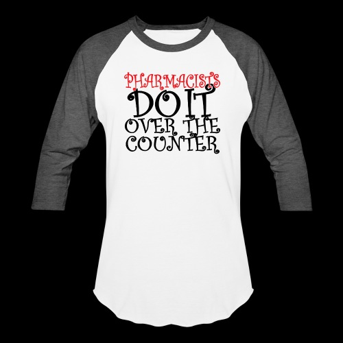 Pharmacists do it over the counter - Baseball T-Shirt