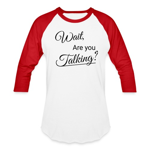Wait, Are you Talking? - Baseball T-Shirt