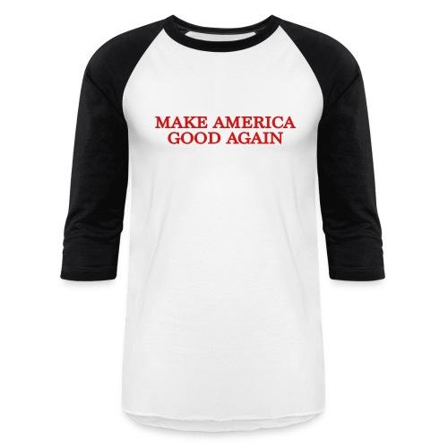 Make America Good Again - front & back - Baseball T-Shirt