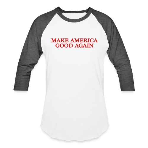 Make America Good Again - front & back - Baseball T-Shirt