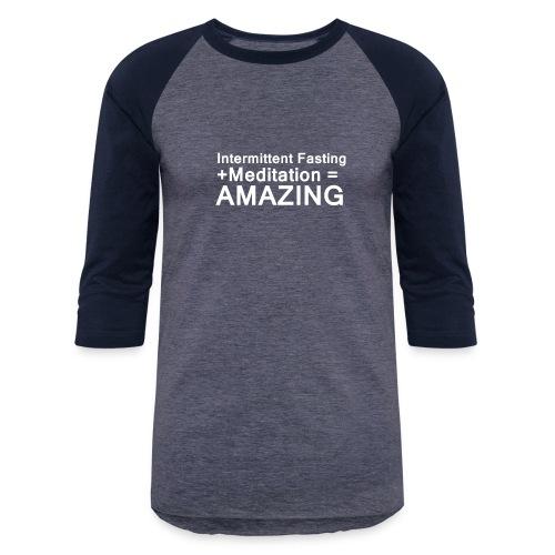 Intermittent Fasting and Meditation are Amazing - Baseball T-Shirt