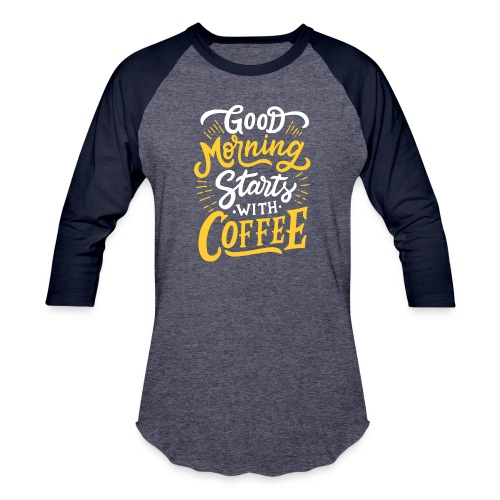 Good-Morning-Coffe - Baseball T-Shirt
