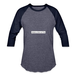Made_a_Shirt_of_This - Baseball T-Shirt