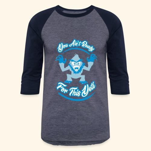 You Ain't Ready - Baseball T-Shirt