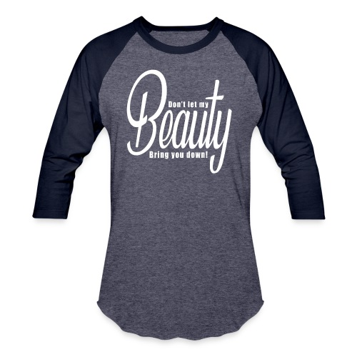 Don't let my BEAUTY bring you down! (White) - Baseball T-Shirt