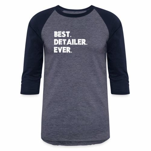 AUTO DETAILER SHIRT | BEST DETAILER EVER - Baseball T-Shirt