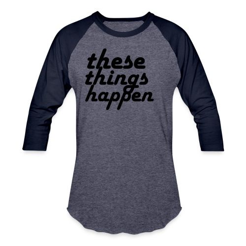 these things happen - Baseball T-Shirt