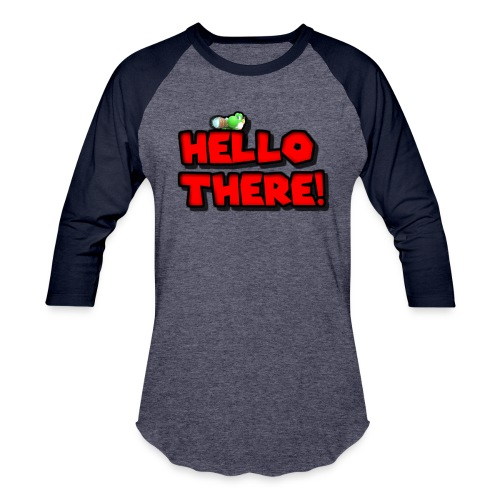 Hello there! - Unisex Baseball T-Shirt