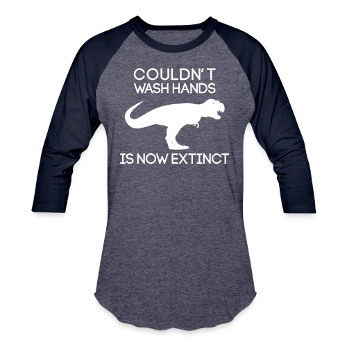 Couldn't wash hands. Is now extinct. - Unisex Baseball T-Shirt