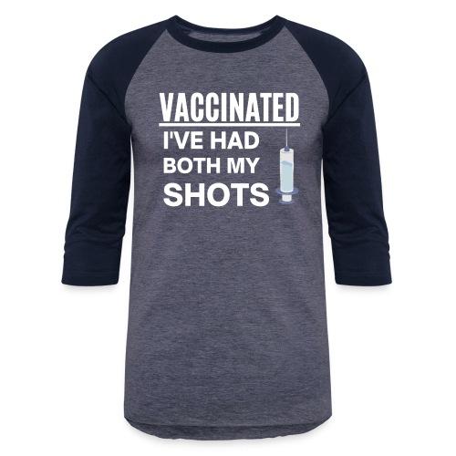 VACCINATED I ve Had Both My Shots Vaccine Syringue - Unisex Baseball T-Shirt