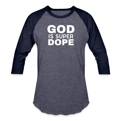 GOD IS SUPER DOPE - Unisex Baseball T-Shirt