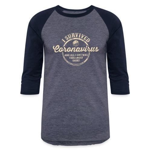 coronavirus I survived coronavirus and all i got - Baseball T-Shirt