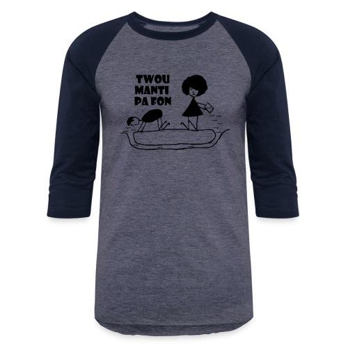Twou_manti_pa_fon - Baseball T-Shirt