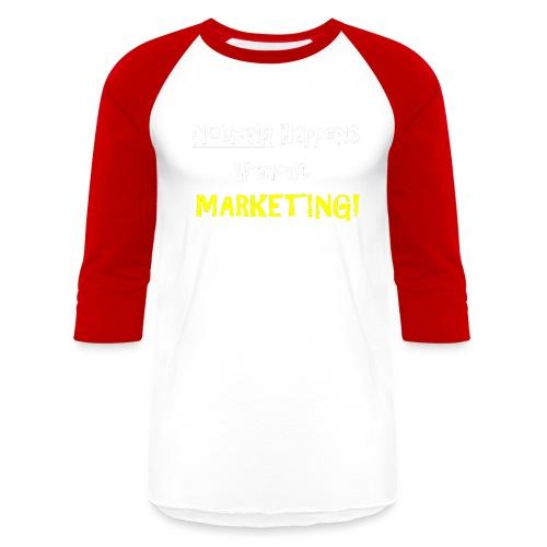 Nothing Happens without Marketing! - Baseball T-Shirt