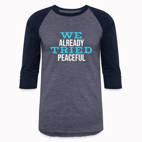 We Already Tried Peaceful - Unisex Baseball T-Shirt