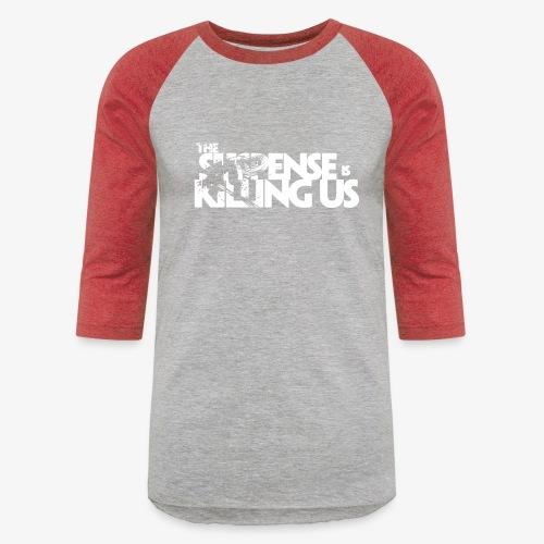 Suspense Is Killing Us White Logo - Unisex Baseball T-Shirt
