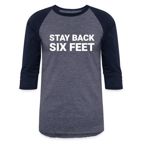 Stay Back Six Feet - Unisex Baseball T-Shirt