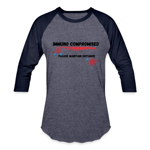 Immuno Compromised, Please Maintain Distance - Unisex Baseball T-Shirt