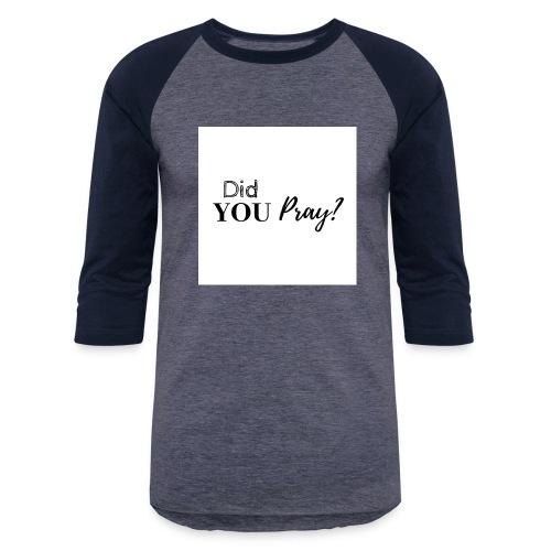 Did You Pray - Baseball T-Shirt