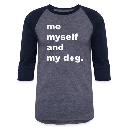Me Myself And My Dog - Baseball T-Shirt