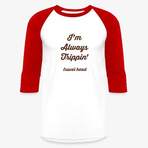Trippin' - Baseball T-Shirt