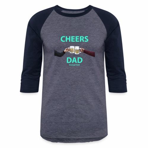 Cheers DAD enough said - Baseball T-Shirt