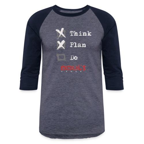 0116 Think Plan Do - Unisex Baseball T-Shirt