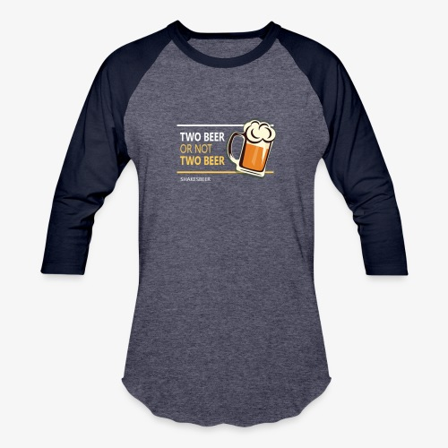 Two beer or not tWo beer - Baseball T-Shirt